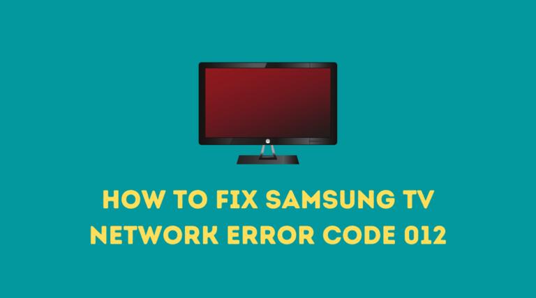 How to fix Samsung TV Network Error Code 012