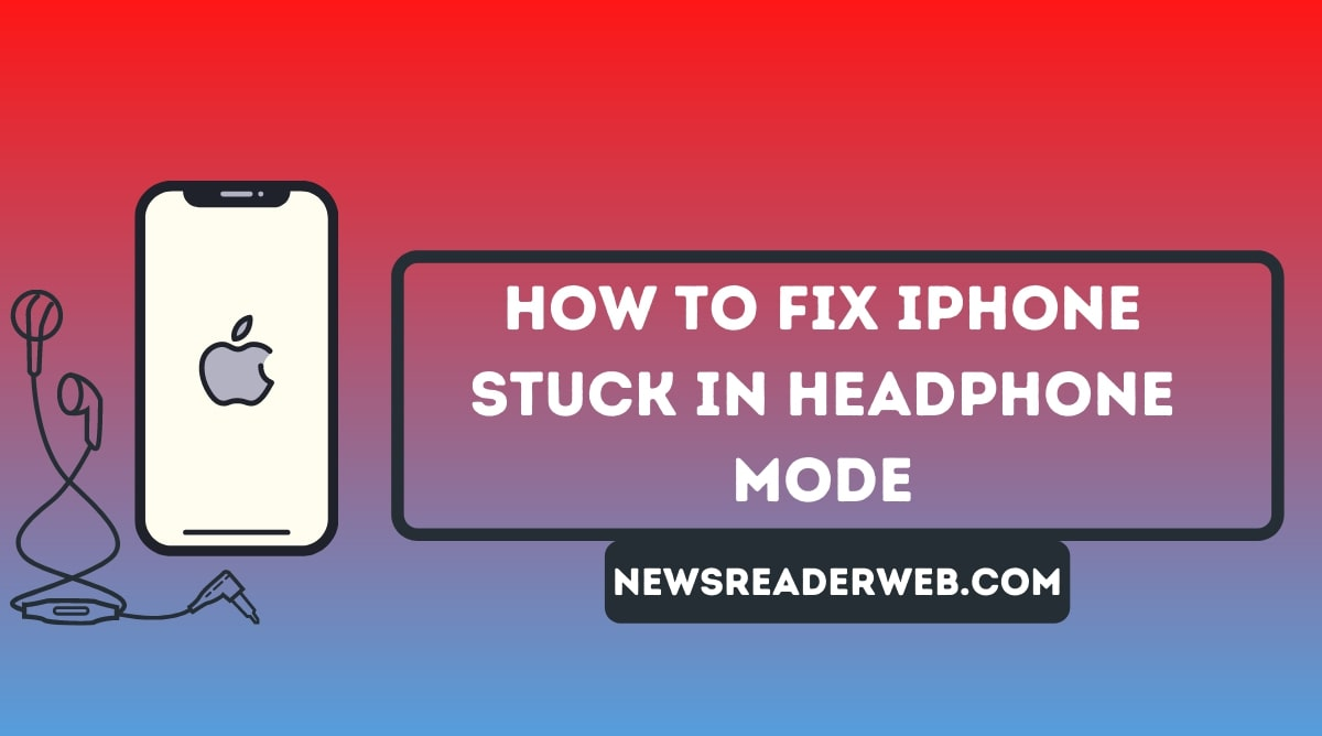 How to Fix iPhone Stuck in Headphone Mode