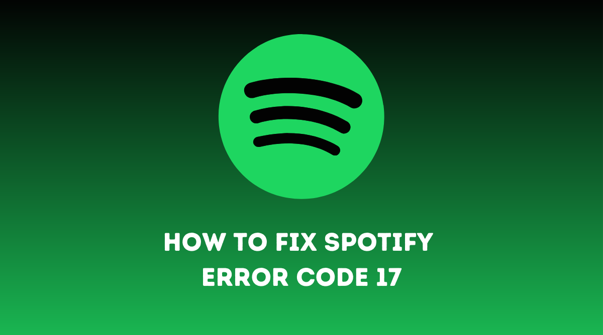 How to fix Spotify Error Code 17