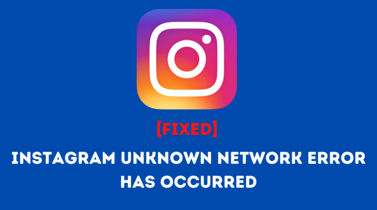 Instagram Unknown Network Error Has Occurred