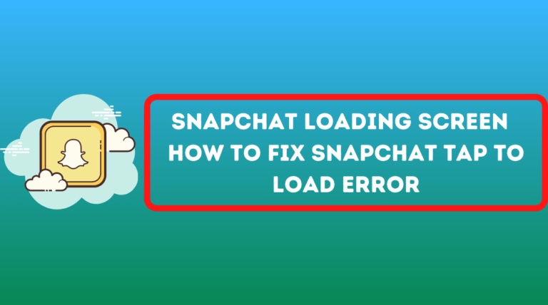 Snapchat Loading Screen – How To Fix Snapchat Tap to Load Error