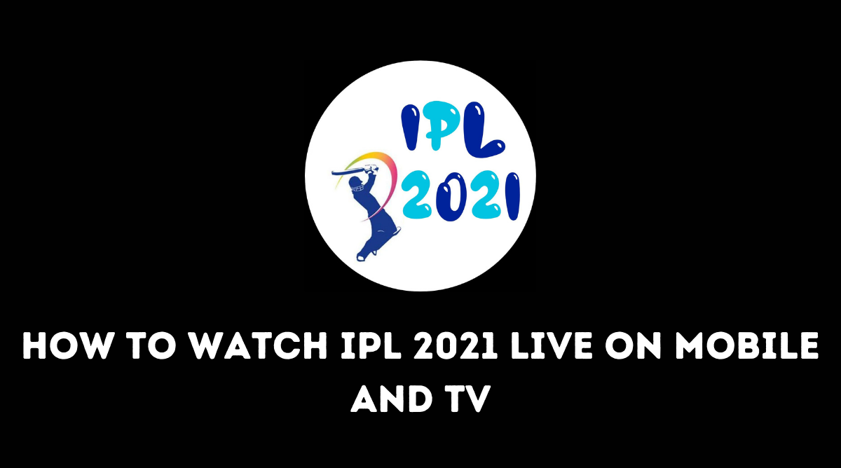 Watch IPL 2021 LIVE
