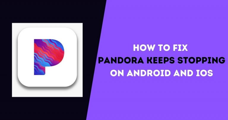 How to Fix Pandora Keeps Stopping on Android and iOS