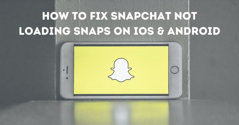 How to Fix Snapchat not Loading Snaps on iOS & Android