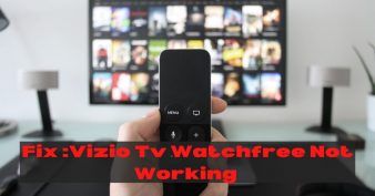 Fix Vizio Tv Watchfree Not Working