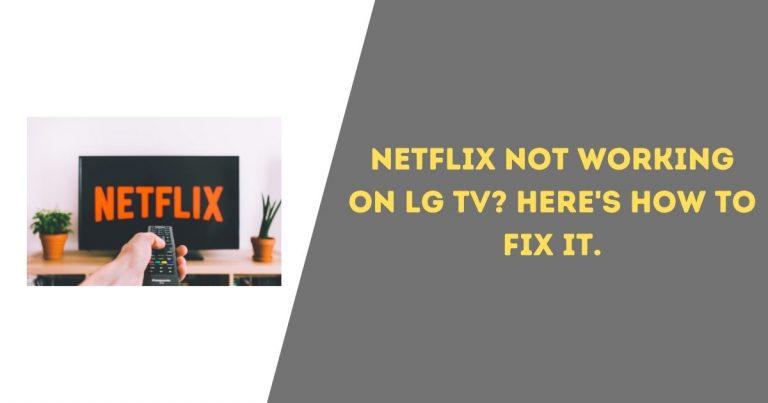 Netflix Not Working on LG TV