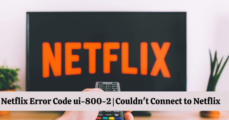 Netflix Error Code ui-800-2 | Couldn't Connect to Netflix