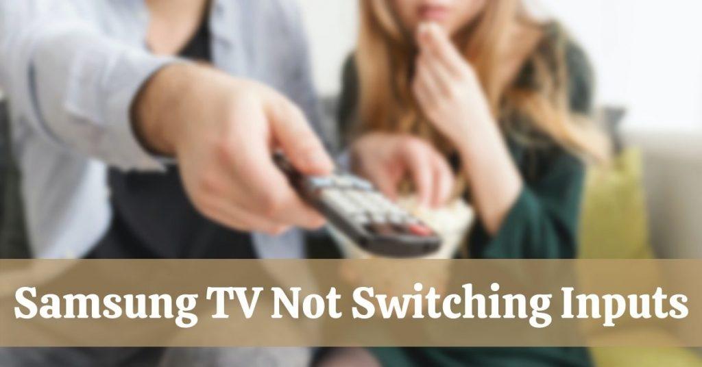 Samsung TV Not Switching Inputs