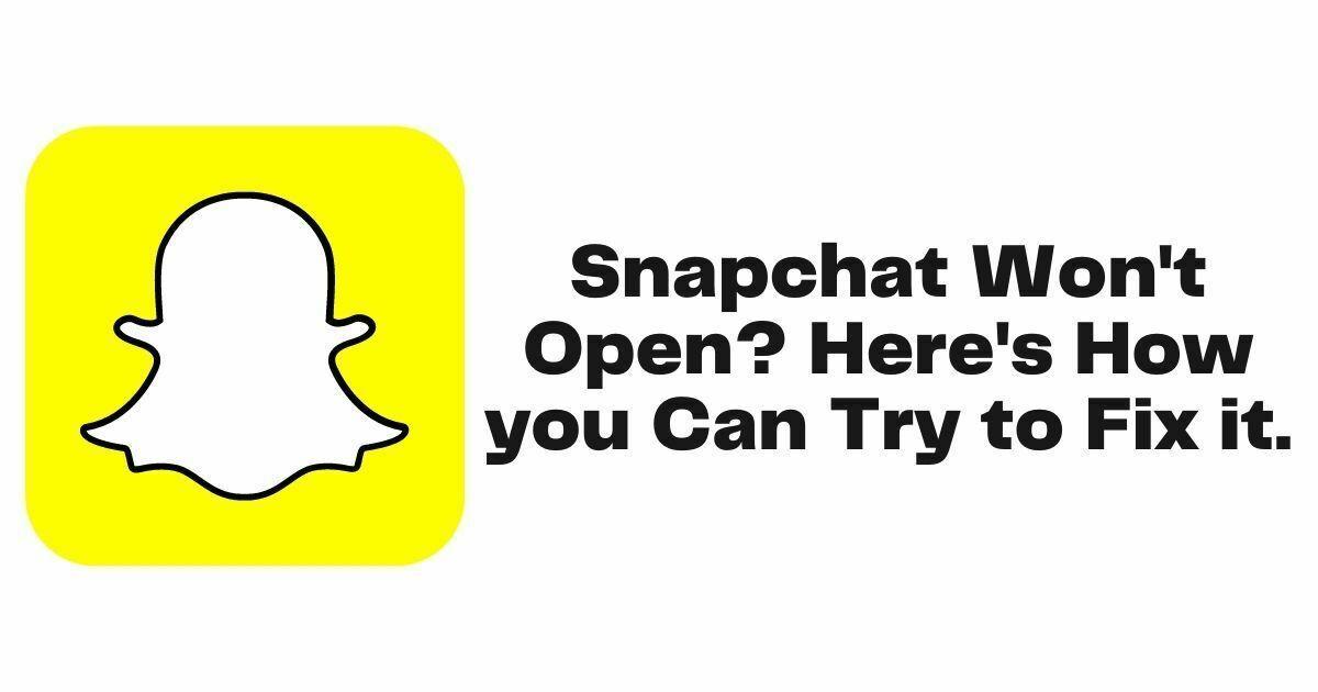 Snapchat Won't Open 2021